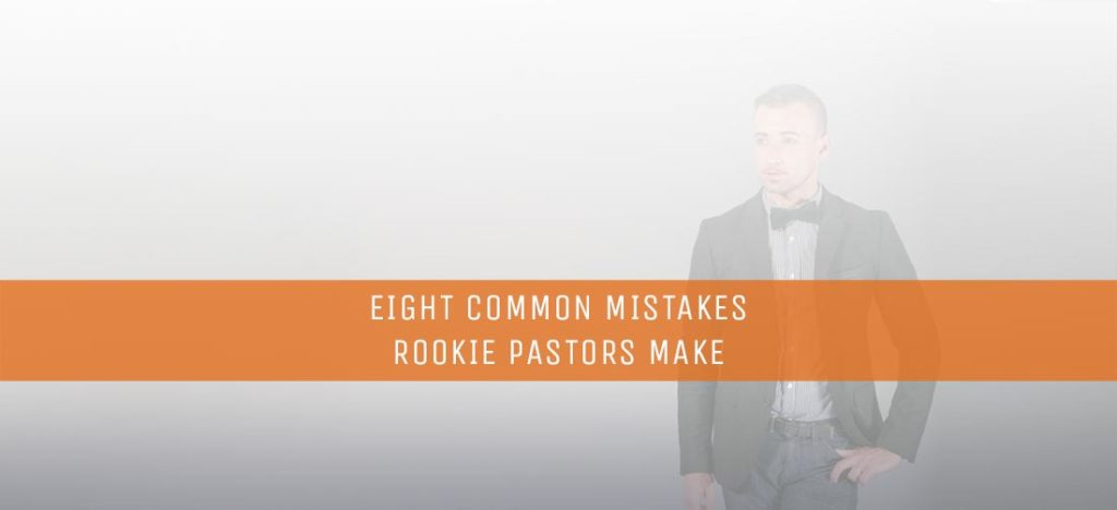 Eight-Common-Mistakes-Rookie-Pastors-Make